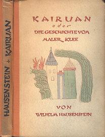 Wilhelm Hausenstein: Kairuan oder eine Geschichte vom Maler Klee und von der Kunst dieses Zeitalters