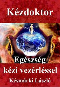 Késmárki László: Kézdoktor - Egészség kézi vezérléssel