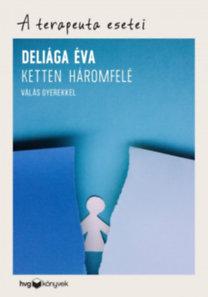 Deliága Éva: Ketten háromfelé - Válás gyerekkel - A terapeuta esetei