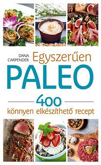 Dana Carpender: Egyszerűen paleo - 400 könnyen elkészíthető recept - 400 könnyen elkészíthető recept