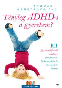 Thomas Armstrong: Tényleg ADHD-s a gyerekem? - 101 figyelemfejlesztő módszer gyógyszerek beskatulyázás és kényszerítés helyett