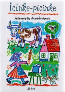 Kovács Ágnes (Szerk.): Icinke-picinke - Népmesék óvodásoknak