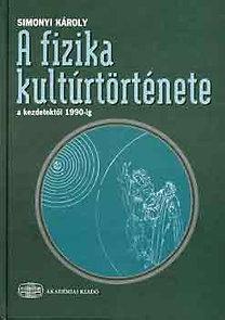 Simonyi Károly: A fizika kultúrtörténete a kezdetektől 1990-ig