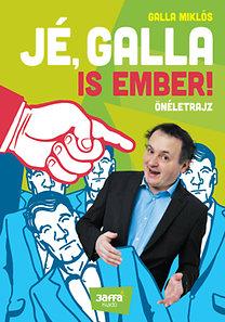 Galla Miklós: Jé, Galla is ember! - Önéletrajz