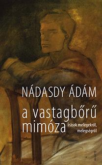 Nádasdy Ádám: A vastagbőrű mimóza - Írások melegekről, melegségről