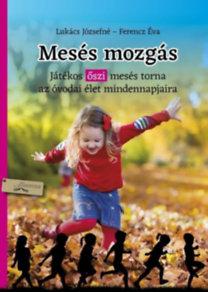 Lukács Józsefné; Ferencz Éva: Mesés mozgás - Játékos őszi mesés torna az óvodai élet mindennapjaira