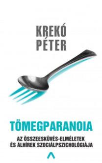 Krekó Péter: Tömegparanoia - Az összeesküvéselméletek és álhírek szociálpszichológiája