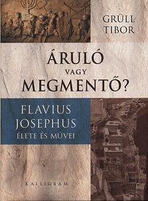 Grüll Tibor: Áruló vagy megmentő? - Flavius Josephus élete és művei - Flavius Josephus élete és művei