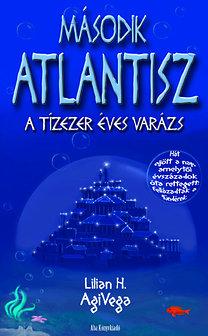 Lilian H. AgiVega: Második Atlantisz- A tízezer éves varázs - A tízezer éves varázs