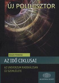 Roger Penrose: Az idő ciklusai - Az univerzum radikálisan új szemlélete - Az univerzum radikálisan új szemlélete