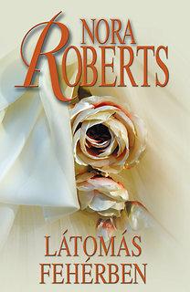 Nora Roberts: Látomás fehérben - Menyasszonyok 1.