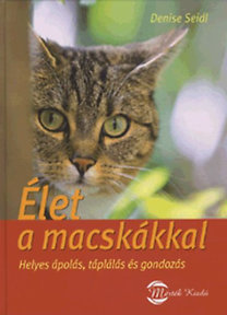 Denise Seidl: Élet a macskákkal - Helyes ápolás, táplálás és gondozás - Helyes ápolás, táplálás és gondozás