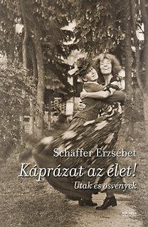 Schäffer Erzsébet: Káprázat az élet! - Utak és ösvények