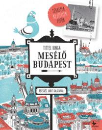 Tittel Kinga: Mesélő Budapest - Térképek, rejtélyek, fotók
