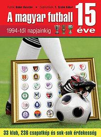 Ferkai Marcell (szerk.): A magyar futball 15 éve - 33 klub, 236 csapatkép és sok-sok érdekesség
