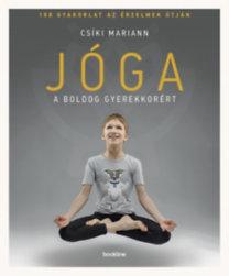 Csíki Mariann: Jóga a boldog gyerekkorért - 108 gyakorlat az érzelmek útján