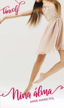 Anne-Marie Pol: Táncolj! 1. - Nina álma