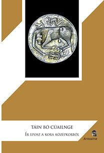 Tain Bó Cúailnge - Ír eposz a kora középkorból - Ír eposz a kora középkorból