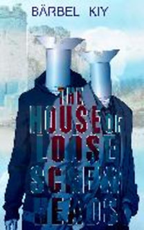 Kiy, Bärbel: The House of Loose Screw Heads