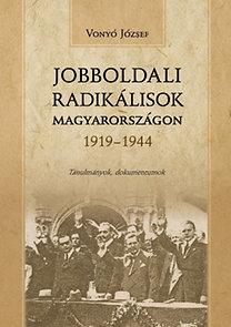 Vonyó József: Jobboldali radikálisok Magyarországon 1919-1944 - Tanulmányok, dokumentumok