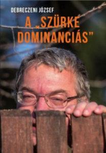 """Debreczeni József: A """"szürke dominanciás"""""""