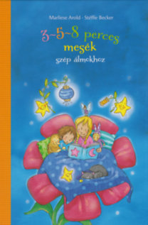 Marliese Arold, Stéffie Becker, Maren von Klitzing, Melanie Garanin: 3-5-8 perces mesék - szép álmokhoz