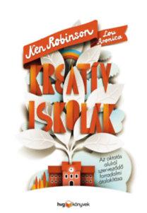 Lou Aronica, Ken Robinson: Kreatív iskolák - Az oktatás alulról szerveződő forradalmi átalakítása