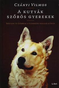 Csányi Vilmos: A kutyák szőrös gyerekek - Bukfenc és Jeromos a tudomány szolgálatában