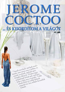 Jerome Coctoo: ... és kifordítom a világot