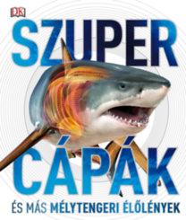Harvey, Derek: Szupercápák - és más mélytengeri élőlények!