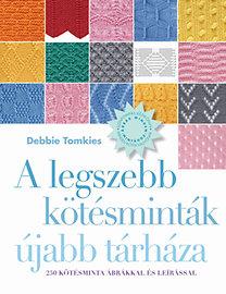 Debbie Tomkies: A legszebb kötésminták újabb tárháza - 250 kötésminta ábrákkal és leírással