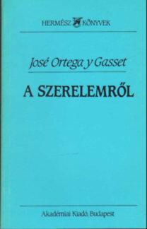 d6d5d44bc0 José Ortega y Gasset: A szerelemről (Három tanulmány)