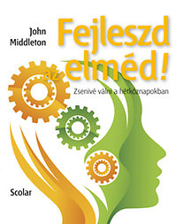 John Middleton: Fejleszd az elméd! - Zsenivé válni a hétköznapokban