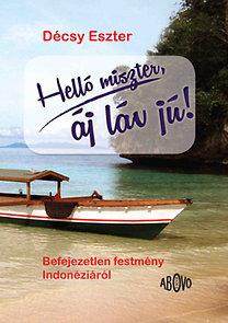 Décsy Eszter: Helló miszter, áj láv jú! - Befejezetlen festmény Indonéziáról - Befejezetlen festmény Indonéziáról