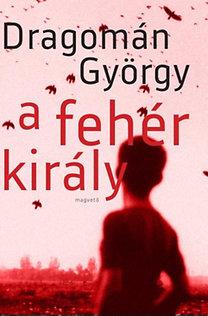 Dragomán György: A fehér király