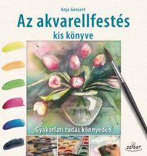 Anja Gensert: Az akvarellfestés kis könyve - Gyakorlati tudás könnyedén