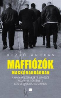 Dezső András: Maffiózók mackónadrágban - A magyar szervezett bűnözés regényes története a 70-es évektől napjainkig