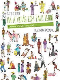 David James Smith: Ha a világ egy falu lenne - Számok, tények, az életünk