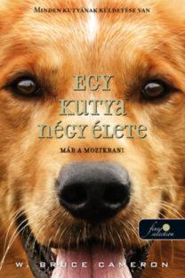 W. Bruce Cameron: Egy kutya négy élete - kemény kötés