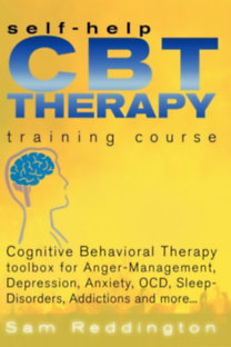 Sam Reddington: Self Help CBT Therapy Training Course: Cognitive Behavioral Therapy Toolbox for Anger Management, Depression, Anxiety, OCD, Sleep Disorders, Addictions and more… - Cognitive Behavioral Therapy Toolbox for Anger Management, Depression, Anxiety, OCD, Sleep