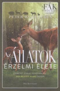 Peter Wohlleben: Az állatok érzelmi élete - Szeretet, gyász, együttérzés - egy rejtett világ csodái