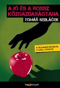 Tomas Sedlacek: A jó és a rossz közgazdaságtana - A Gilgames-eposztól a Wall Streetig - A Gilgames-eposztól a Wall Streetig