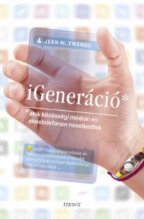 Jean M. Twenge: iGeneráció - Akik közösségi médián és okostelefonon nevelkedtek