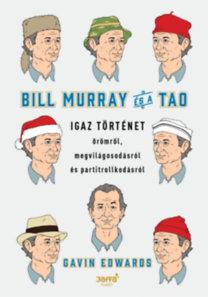 Edwards, Gavin: Bill Murray és a TAO - Igaz történet örömről, megvilágosodásról és partitrollkodásról
