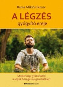 Barna Miklós Ferenc: A légzés gyógyító ereje - CD melléklettel - Mindennapi gyakorlatok a sejtek bőséges oxigénellátásáért