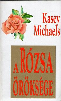 Kasey Michaels: A rózsa öröksége