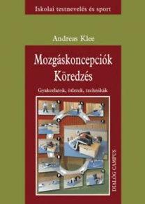 Andreas Klee: Mozgáskoncepciók - Köredzés - Gyakorlatok, ötletek, technikák