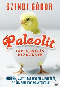 Szendi Gábor: Paleolit táplálkozás kezdőknek - Minden amit tudni akartál a paleóról, de nem volt időd megkérdezni!