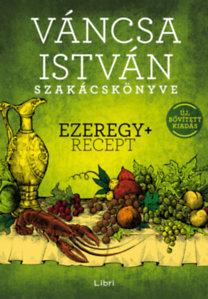 Váncsa István: Váncsa István szakácskönyve - Ezeregy+ recept - Új, bővített kiadás