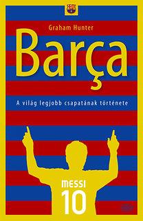 Graham Hunter: Barca - A világ legjobb csapatának története - A világ legjobb csapatának története
